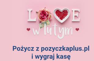 """Walentynkowe """"love w lutym"""". Weź chwilówkę w Pożyczka Plus i wygraj 5 000 zł"""